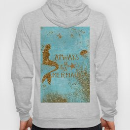 ALWAYS BE A MERMAID-Gold Faux Glitter Mermaid Saying Hoody