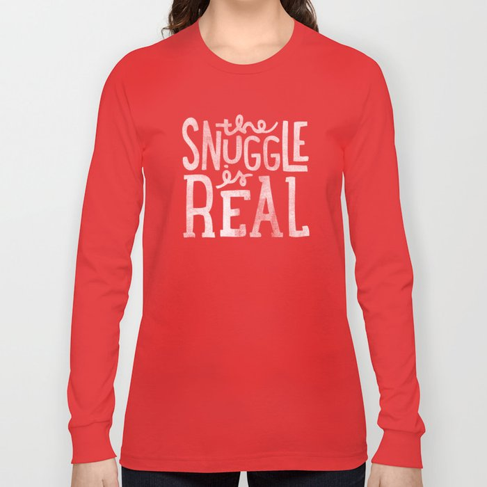 Snuggle is real - black Long Sleeve T-shirt