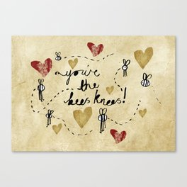 You're the Bees Knees Canvas Print