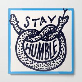 Stay Humble Metal Print