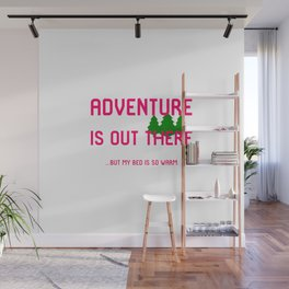 Adventure Is Out There But My Bed Is So Warm Wall Mural
