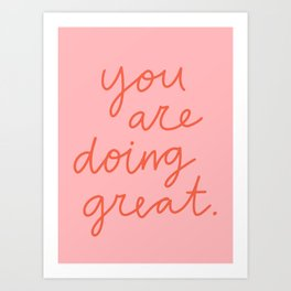 You Are Doing Great Art Print