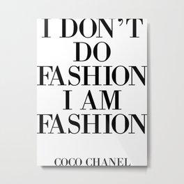 I Don't Do Fashion, I AM FASHION Metal Print