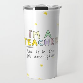 I'm a TEAcher (tea is in the job description) Travel Mug