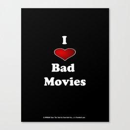 I (Love/Heart) Bad Movies print by Tex Watt Canvas Print
