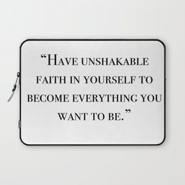 Have unshakable faith in yourself quote Laptop Sleeve