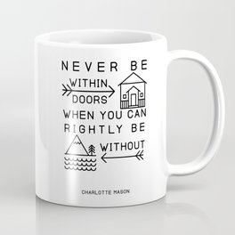 Never be within doors when you can rightly be without. (Charlotte Mason Quote Print) Coffee Mug
