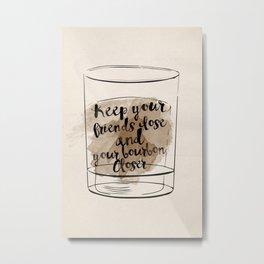 Keep Your Bourbon Closer Metal Print