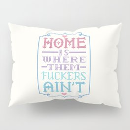 Home is where them fuckers ain't - cross stitch Pillow Sham