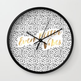 Even Better Vibes Wall Clock