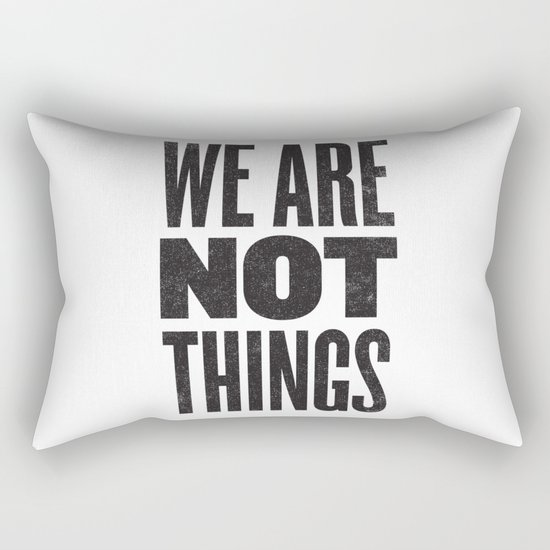 WE ARE NOT THINGS Rectangular Pillow