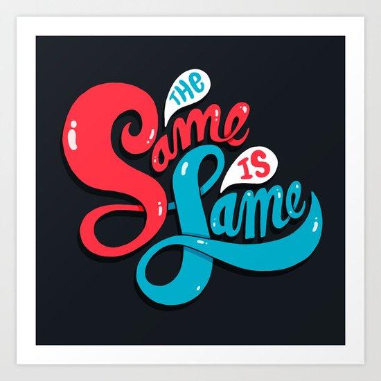 The Same is Lame Art Print