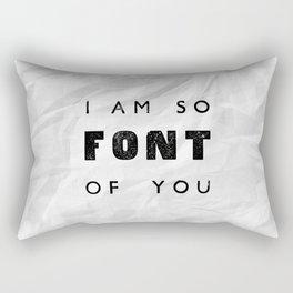 I AM SO FONT OF YOU Rectangular Pillow