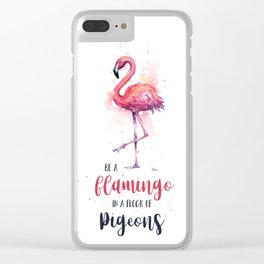 Be a Flamingo in a Flock of Pigeons Watercolor Typography Animals Clear iPhone Case