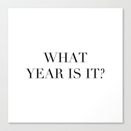 What year is it? Canvas Print