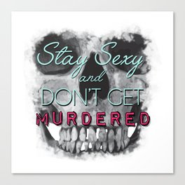 Stay Sexy and Don't Get Murdered Canvas Print