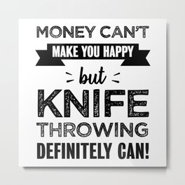 Knife throwing makes you happy Funny Gift Metal Print