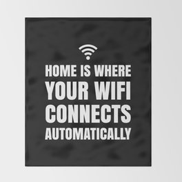 HOME IS WHERE YOUR WIFI CONNECTS AUTOMATICALLY (Black & White) Throw Blanket
