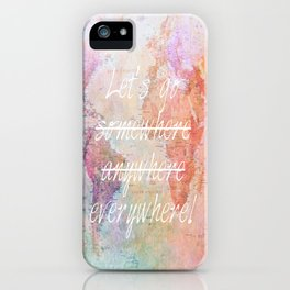 Let's Go Everywhere iPhone Case
