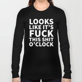 Looks Like It's Fuck This Shit O'Clock (Black & White) Long Sleeve T-shirt