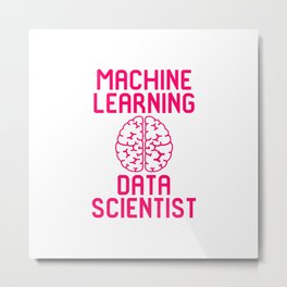 Machine Learning Data Scientist Quote Metal Print