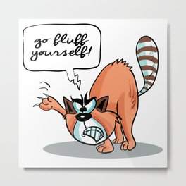 Go Fluff Yourself! - Angry Cat Metal Print