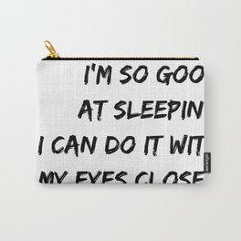 I´m so good at sleeping I can do it with my eyes closed white Carry-All Pouch