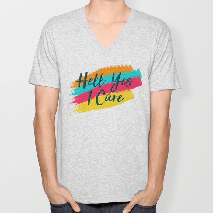 Hell Yes I Care - Proceeds Benefit United We Dream Unisex V-Neck