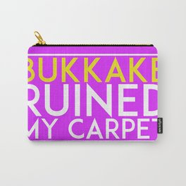 Bukkake Ruined my carpet Carry-All Pouch