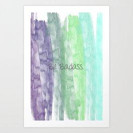 Be Badass Art Print