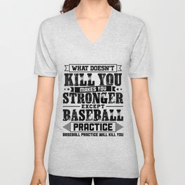 What Doesn't Kill Makes You Stronger Except Baseball Practice Player Coach Gift Unisex V-Neck