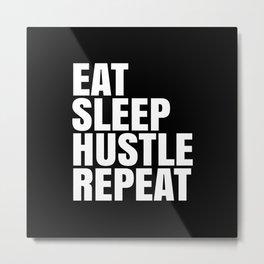 Eat Sleep Hustle Repeat (Black & White) Metal Print