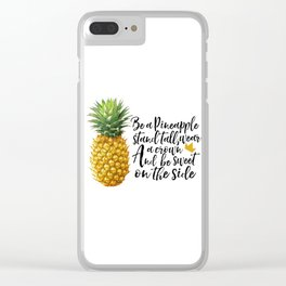 Motivational print,Printable Wall artArt Quote,Pineapple print Be like a pineapple,stand tall Clear iPhone Case