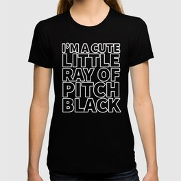 I'm a Cute Little Ray of Pitch Black T-shirt