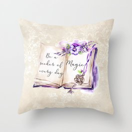 Be a seeker of every day magic Throw Pillow