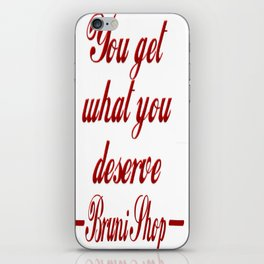 You Get What You Deserve iPhone Skin