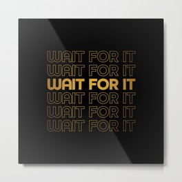 Wait For It - Aaron Burr - Hamilton Metal Print