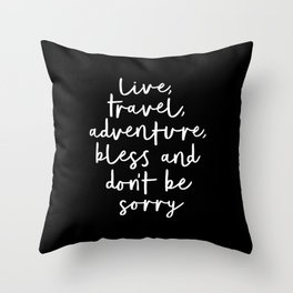 Live Travel Adventure Bless and Don't Be Sorry black and white typography poster home wall decor Throw Pillow
