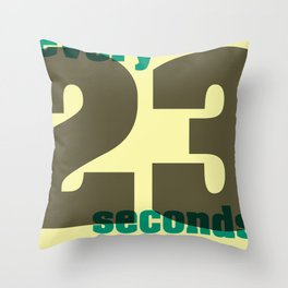 Every 23 seconds Throw Pillow