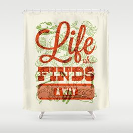 Life Finds A Way Shower Curtain
