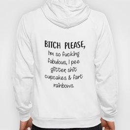 bitch please I am so fucking fabulous I peeglitter shit cupcakes and part rainbows offensive t-shirt Hoody