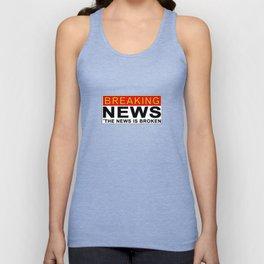 Breaking News...the news is broken Unisex Tank Top