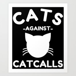 Cats Against Catcalls / Feminism Art Print