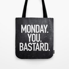 Monday You Bastard Tote Bag