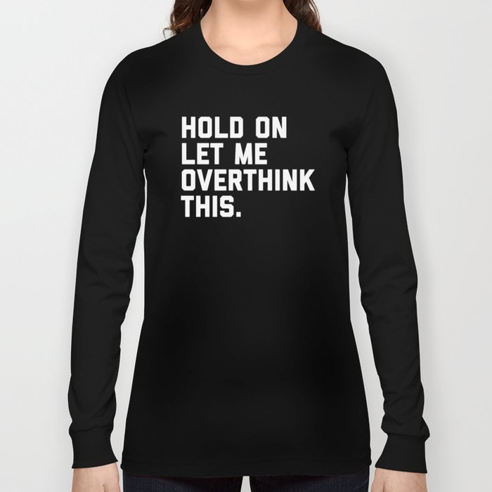 Hold On, Overthink This Funny Quote Langarmshirt