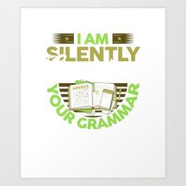 I Am Silently Correcting Your Grammar Funny Teacher Art Print