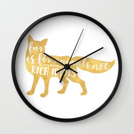 FUR IS FOR ANIMALS NOT RICH IDIOTS vegan fox quote Wall Clock