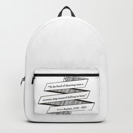 Jane Austen Quote: To be fond of dancing was a certain step toward falling in love Backpack