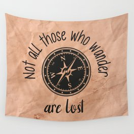 Not all those who wander are lost Wall Tapestry