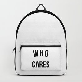 Who Cares Funny Quote Backpack
